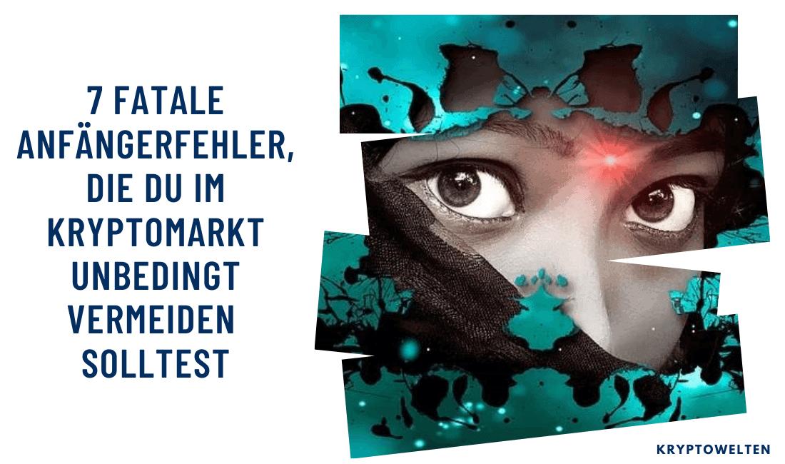 7 fatale Anfängerfehler, die du im Kryptomarkt unbedingt vermeiden solltest