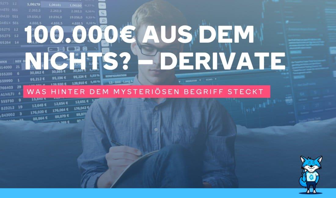 100.000€ aus dem Nichts? – Derivate