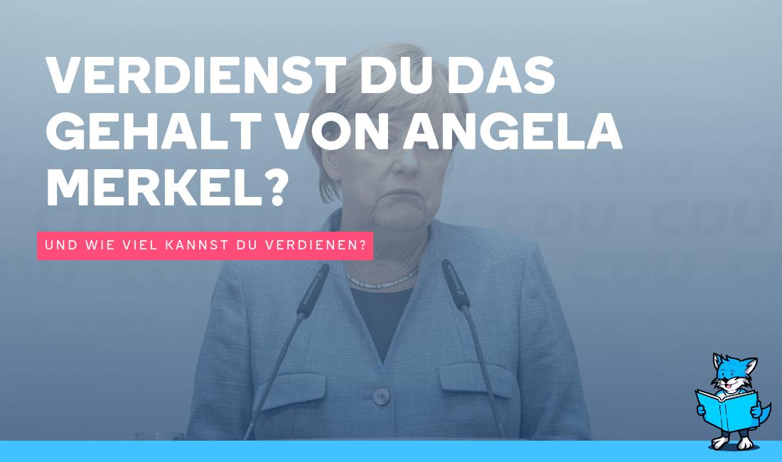 Verdienst du das Gehalt von Angela Merkel - Und wie viel kannst du verdienen
