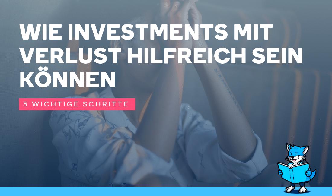 Wie Investments mit Verlust hilfreich sein können