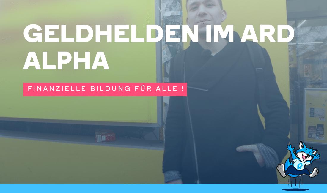Geldhelden im ARD Alpha! - Finanzielle Bildung für Alle