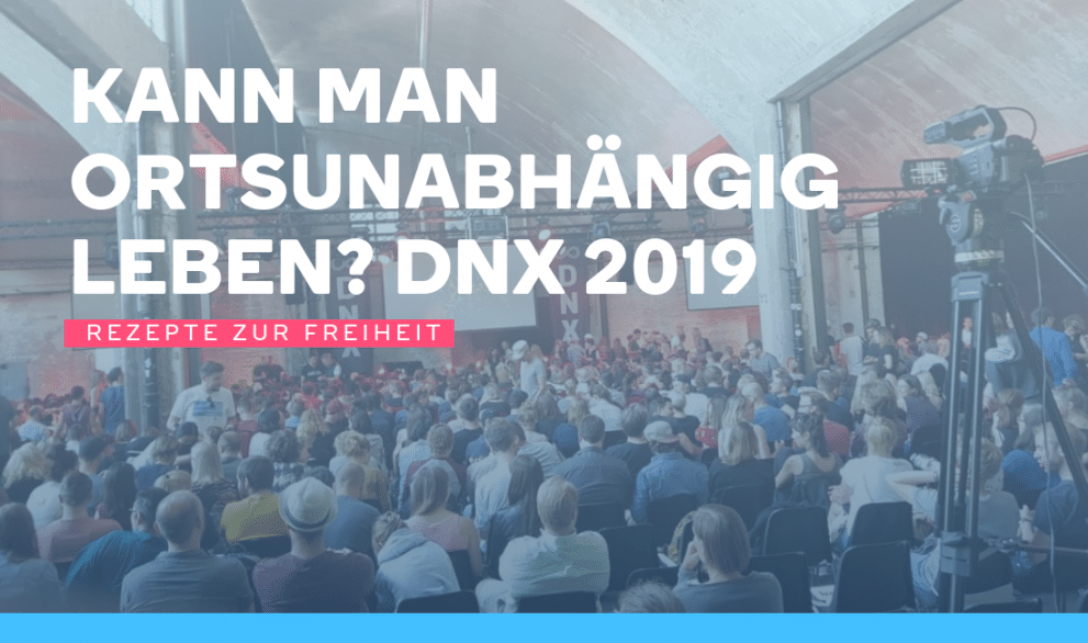 Kann man Ortsunabhängig leben? DNX 2019 – Digitale Nomaden Konferenz in Berlin