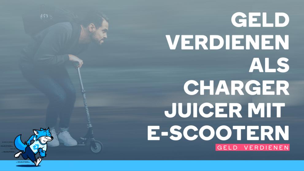 Nebenbei Geld verdienen als Charger/Juicer mit E-Scootern – so einfach gehts!