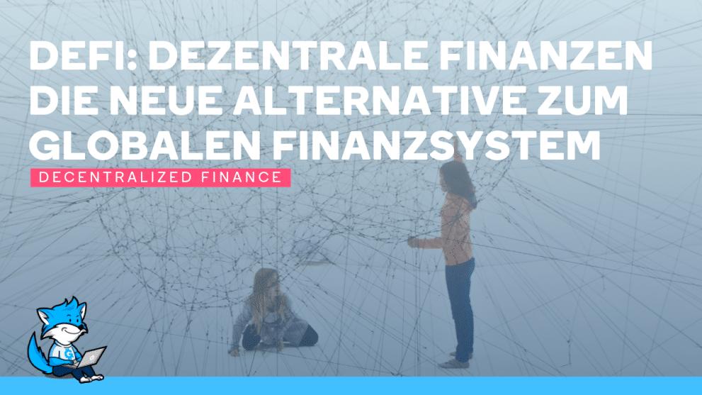 <thrive_headline click tho-post-15135 tho-test-25>DeFi: Dezentrale Finanzen (Decentralized Finance) Die neue Alternative zum globalen Finanzsystem</thrive_headline>