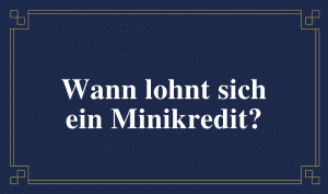 Frage: Wann lohnt sich ein Minikredit?