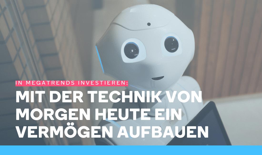 Roboter als Möglichkeit, um in Megatrends zu investieren