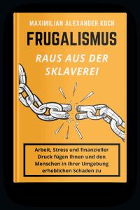 Frugalismus - Raus aus der Sklaverei