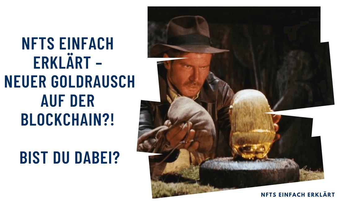 NFTs einfach erklärt – neuer Goldrausch auf der Blockchain?! Bist du dabei?