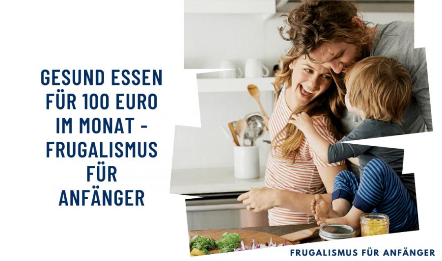 Gesund Essen für 100 Euro im Monat - Frugalismus für Anfänger