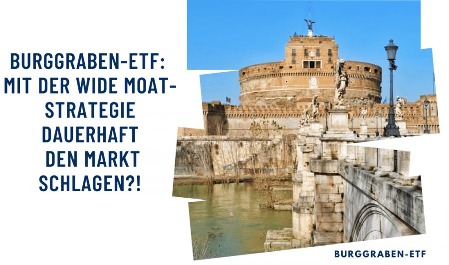 Burggraben-ETF: Mit der Wide Moat-Strategie dauerhaft den Markt schlagen?!