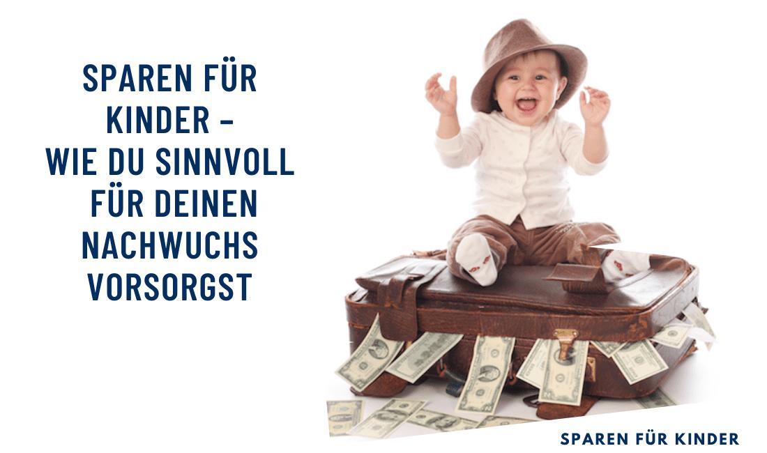 Sparen für Kinder – Wie du sinnvoll für deinen Nachwuchs vorsorgst