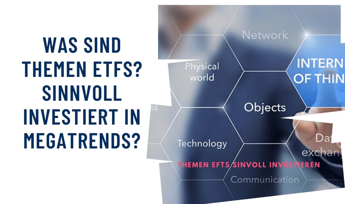 Was sind Themen ETFs? Sinnvoll investiert in Megatrends?