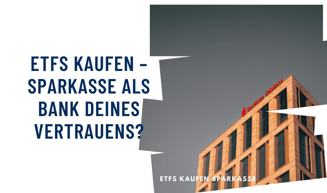 ETFs kaufen: Sparkasse als Bank deines Vertrauens?