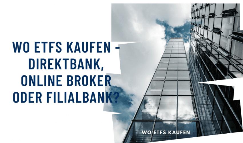 Wo ETFs kaufen - Direktbank, Online Broker oder Filialbank?
