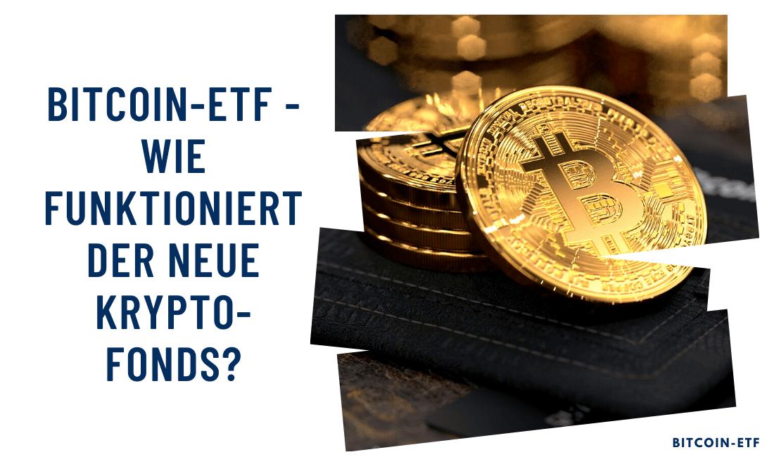 Bitcoin-ETF Wie funktioniert der neue Krypto-Fonds?
